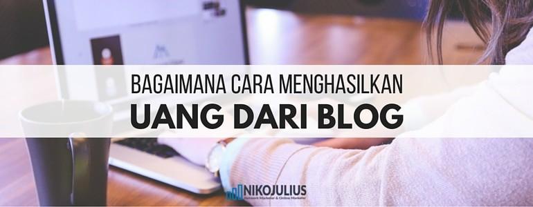 Cara Menghasilkan Uang Dari Blog – Lengkap!